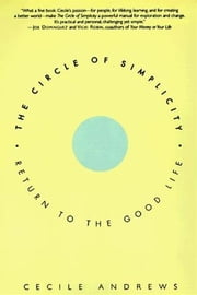 The Circle of Simplicity - Return to the Good Life ebook by Cecile Andrews