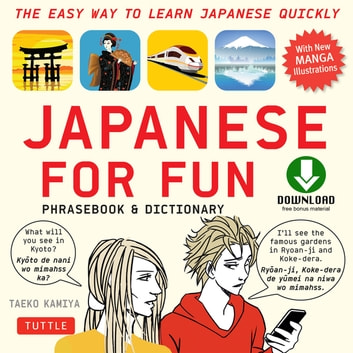 Japanese for Fun - A Practical Approach to Learning Japanese Quickly (Downloadable Audio Included) ebook by Taeko Kamiya