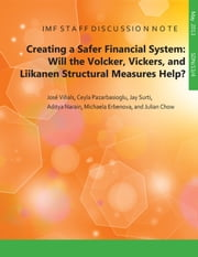 Creating a Safer Financial System: Will the Volcker, Vickers, and Liikanen Structural Measures Help? ebook by José Vinãls,Ceyla Pazarbasioglu,Jay Surti,Aditya Narain,Michaela Mrs. Erbenova,Julian Mr. Chow
