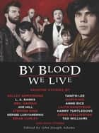 By Blood We Live eBook by John Joseph Adams