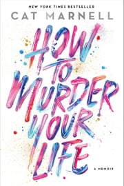 How to Murder Your Life - A Memoir ebook by Kobo.Web.Store.Products.Fields.ContributorFieldViewModel