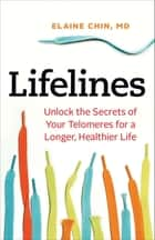 Lifelines - Unlock the Secrets of Your Telomeres for a Longer, Healthier Life ebook by Elaine Chin