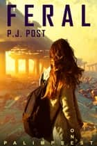 Feral - Palimpsest, #1 ebook by P.J. Post