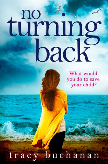 No Turning Back: The can't-put-it-down thriller of the year ebook by Tracy Buchanan