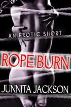 Rope Burn ebook by Junnita Jackson
