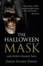 Halloween Mask - And Other Strange Tales ebook by David Stuart  Davies, Mark Gatiss