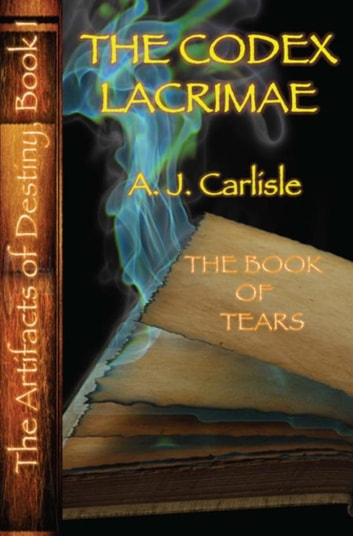 The Codex Lacrimae, Part II - The Book of Tears ebook by A.J. Carlisle