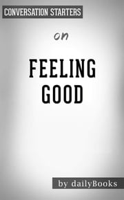 Feeling Good: The New Mood Therapy by David D. Burns | Conversation Starters ebook by dailyBooks