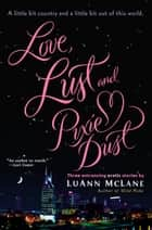 Love, Lust and Pixie Dust ebook by LuAnn McLane
