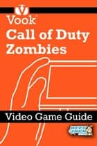 Call of Duty: Zombies: Video Game Guide ebook by Vook