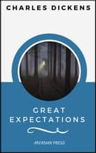 Great Expectations (ArcadianPress Edition) ebook by Great Expectations, Arcadian Press
