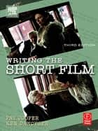 Writing the Short Film ebook by Patricia Cooper,Ken Dancyger