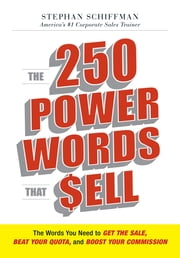 The 250 Power Words That Sell: The Words You Need to Get the Sale, Beat Your Quota, and Boost Your Commission - The Words You Need to Get the Sale, Beat Your Quota, and Boost Your Commission ebook by Stephan Schiffman