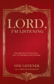 Lord, I'm Listening - From His Heart To Your Heart – Over 100 Messages From Our King! ebook by One Listener