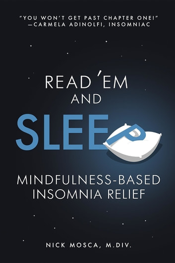 Read 'Em and Sleep - Mindfulness-Based Insomnia Relief ebook by Nick Mosca