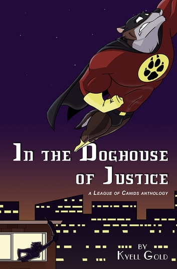 In the Doghouse of Justice ebook by Kyell Gold