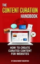 The Content Curation Handbook - How to Create Curated Content for Websites ebook by Eibhlin MacIntosh
