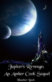 Jupiter's Revenge: An Amber Cook Sequel - The Horror Diaries, #18 ebook by Heather Beck