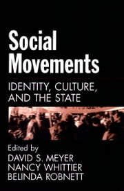 Social Movements - Identity, Culture, and the State ebook by David S. Meyer,Nancy Whittier,Belinda Robnett