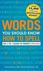 Words You Should Know How to Spell - An A to Z Guide to Perfect Spelling ebook by David Hatcher, Jane Mallison