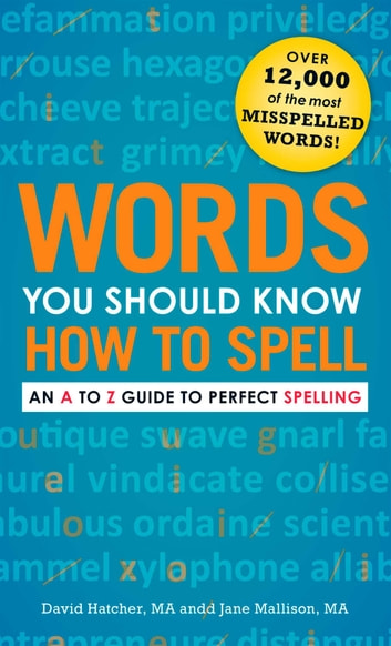 Words You Should Know How to Spell - An A to Z Guide to Perfect Spelling ebook by David Hatcher,Jane Mallison