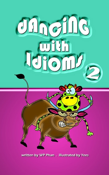 Dancing with Idioms 2 ebook by WP Phan