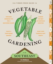 The Timber Press Guide to Vegetable Gardening in the Southeast ebook by Ira Wallace
