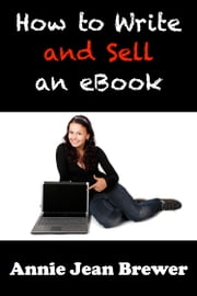 How to Write and Sell an Ebook ebook by Annie Jean Brewer