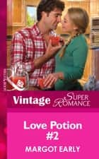 Love Potion #2 (Mills & Boon Vintage Superromance) ebook by Margot Early