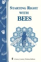 Starting Right with Bees ebook by Editors of Storey Publishing