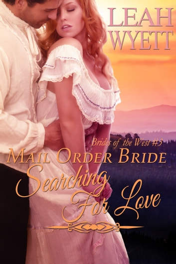 Mail Order Bride: Searching For Love (Brides Of The West Book 3) ebook by Leah Wyett