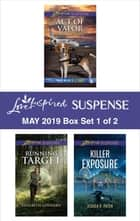 Harlequin Love Inspired Suspense May 2019 - Box Set 1 of 2 - An Anthology ebook by Dana Mentink, Elizabeth Goddard, Jessica R. Patch