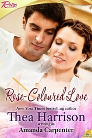 Rose-Coloured Love ebook by Amanda Carpenter,Thea Harrison