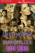 Warriorville 4: Love Heals ebook by Dixie Lynn Dwyer