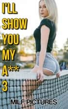MILF Pictures-I'll Show You My A** 3 - MILF PICTURES ebook by M.T. Saque
