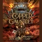 The Copper Gauntlet - Magisterium Book 2 Hörbuch by Holly Black, Cassandra Clare