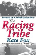 The Racing Tribe - Portrait of a British Subculture ebook by Kate Fox