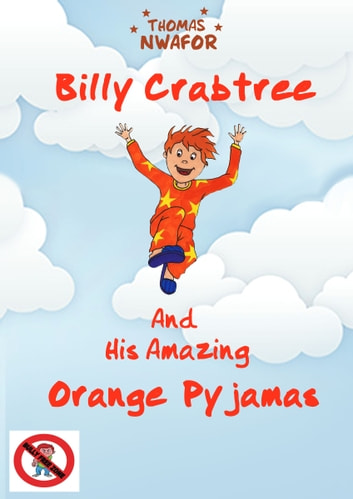 Billy Crabtree and His Amazing Orange Pyjamas ebook by Thomas Nwafor