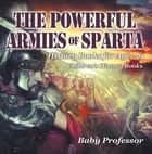 The Powerful Armies of Sparta - History Books for Age 7-9 | Children's History Books ebook by Baby Professor
