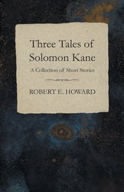 Three Tales of Solomon Kane (A Collection of Short Stories) ebook by Robert E. Howard