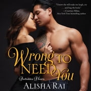 Wrong to Need You - Forbidden Hearts audiobook by Alisha Rai