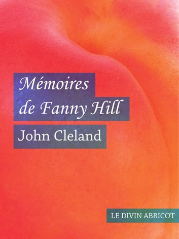 Mémoires de Fanny Hill (érotique) ebook by John Cleland