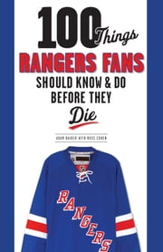 100 Things Rangers Fans Should Know & Do Before They Die ebook by Adam Raider,Russ Cohen