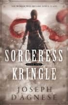 Sorceress Kringle - The Woman Who Became Santa Claus ebook by Joseph D'Agnese