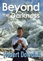 Beyond the Darkness ebook by Robert Dowdall