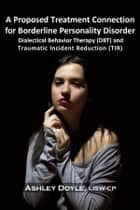 A Proposed Treatment Connection for Borderline Personality Disorder (BPD) ebook by Ashley Doyle