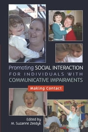 Promoting Social Interaction for Individuals with Communicative Impairments - Making Contact ebook by Suzanne Zeedyk,Hilary Kennedy,Martyn Jones,Phoebe Caldwell,Pete Coia