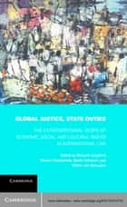 Global Justice, State Duties - The Extraterritorial Scope of Economic, Social, and Cultural Rights in International Law ebook by Malcolm Langford, Wouter Vandenhole, Martin Scheinin,...
