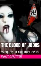 The Blood of Judas ebook by walt sautter