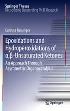 Epoxidations and Hydroperoxidations of α,β-Unsaturated Ketones ebook by Corinna Reisinger